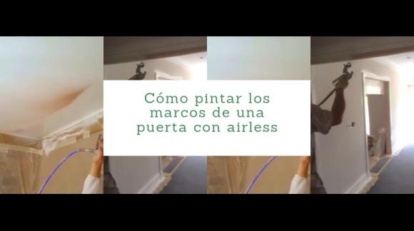 Cómo pintar los marcos de una puerta con airless